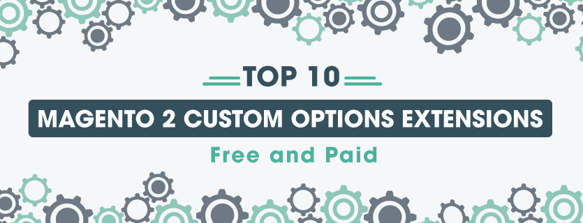 Top 10 Magento 2 Custom Options Extensions Free and Paid