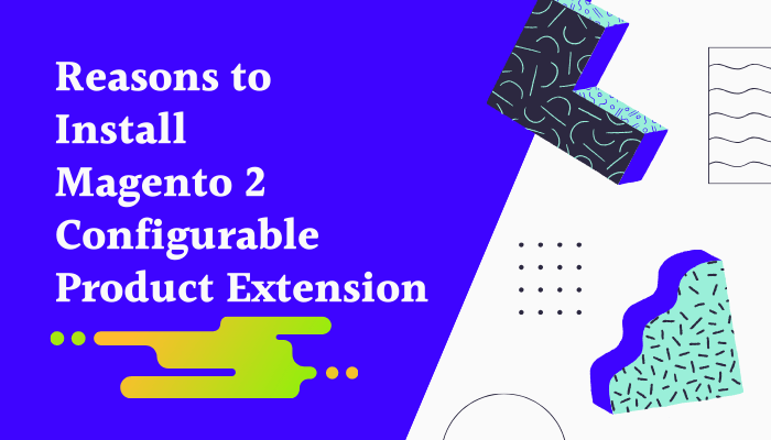 reasons-to-install-magento-2-configurable-extension