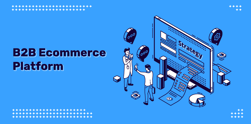 2021 Update] Savvy 15+ Powerful B2B eCommerce Platforms: Pros & Cons