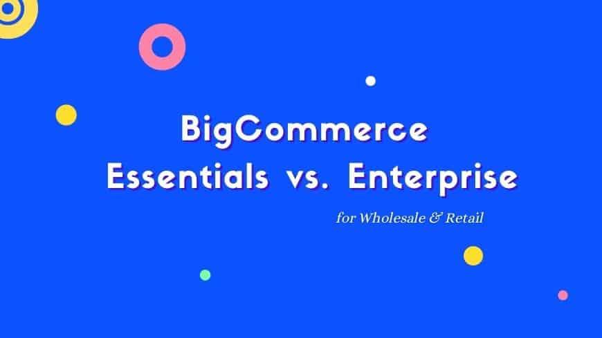 bigcommerce-essentials-vs-enterprise