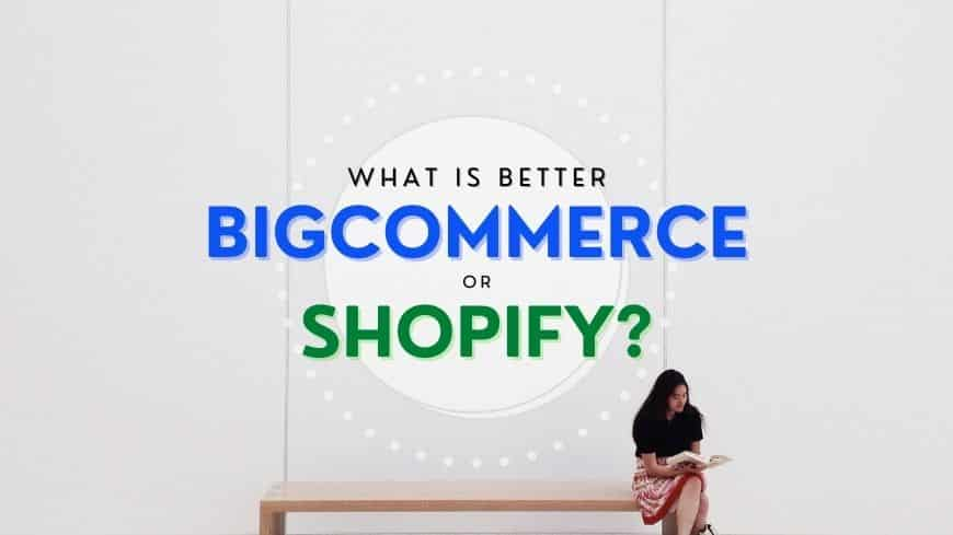 which-is-better-bigcommerce-or-shopify