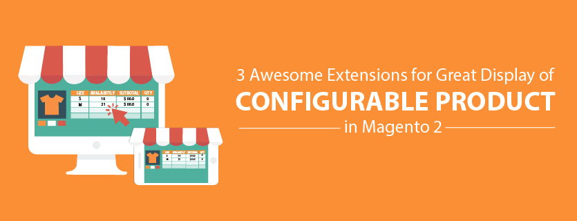 3 Awesome Extensions for Great Display of Configurable Product in Magento 2