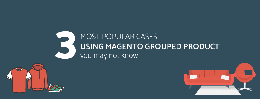 3 Most Popular Cases Using Magento Grouped Products You May Not Know