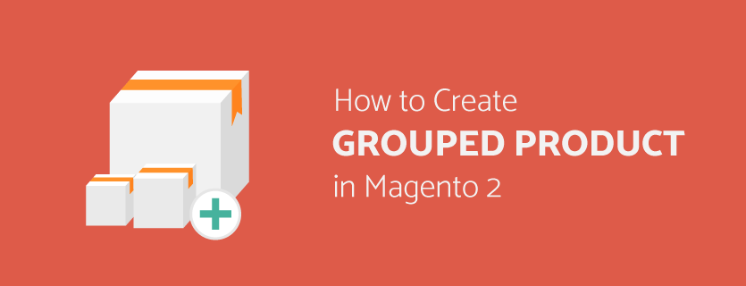 How to Create Grouped Product in Magento 2