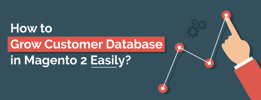 How to Grow Customer Database in Magento 2 Easily?