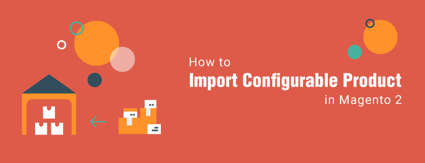 How to Import Configurable Product in Magento 2