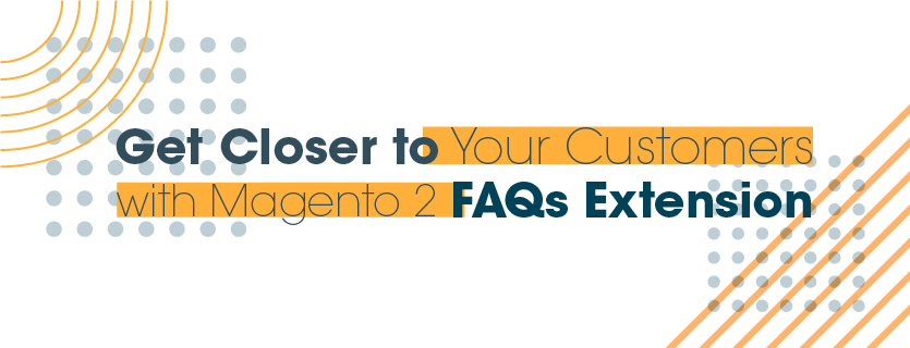 Get Closer to Your Customers with Magento 2 FAQs Extension
