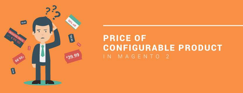 All You Need To Know About Price Of Configurable Product in Magento 2
