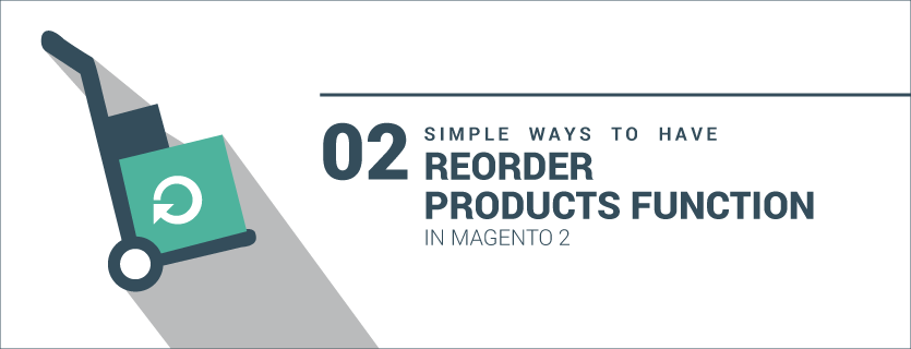 2 Simple Ways to Have Reorder Products Function in Magento 2