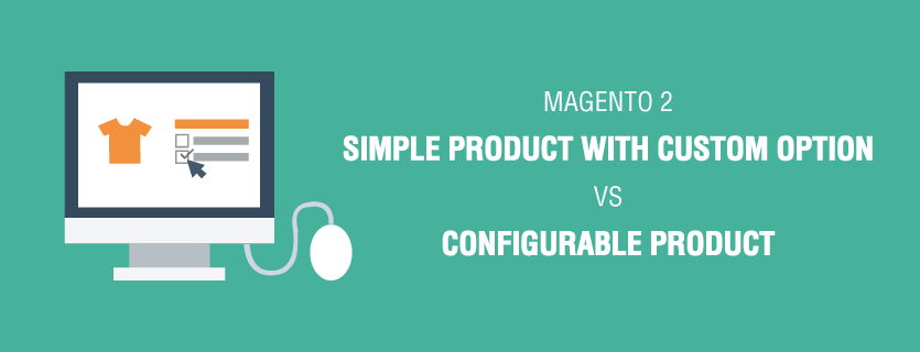 Magento 2 Simple Product with Custom Option VS Configurable Product