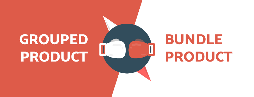 Grouped Product vs Bundle Product in Magento