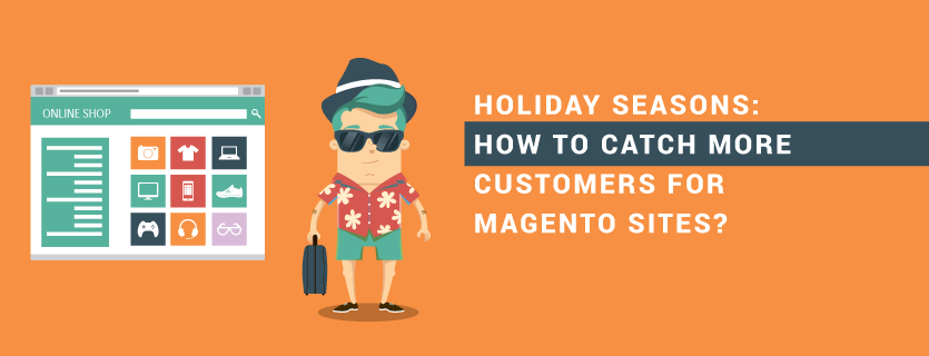 Holiday seasons: How to catch more customers for Magento sites?