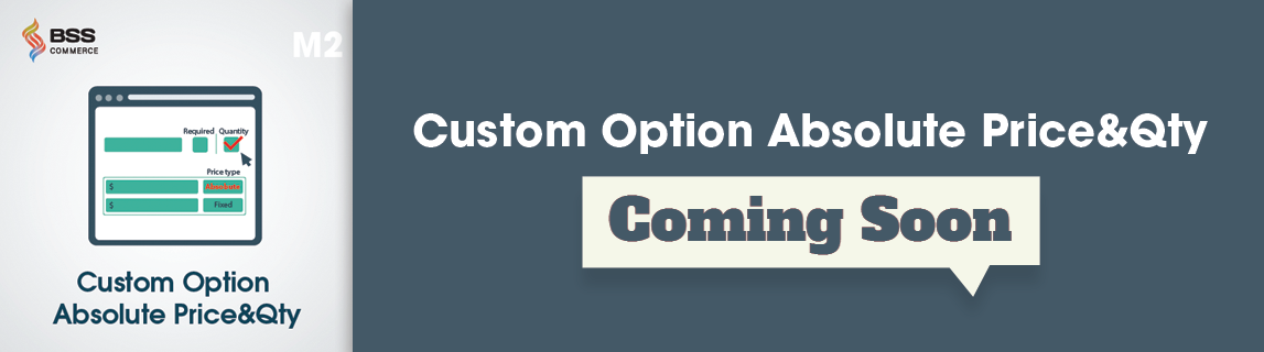 magento 2 custom option absolute price and quantity extension coming soon