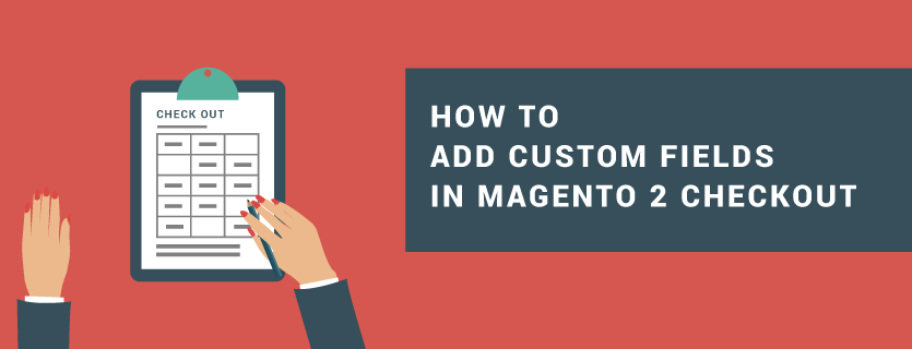 How to Add Custom Fields in Magento 2 Checkout