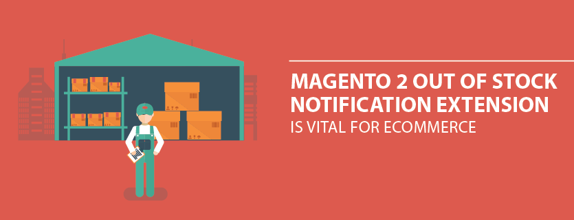 Why Magento 2 Out of Stock Notification Extension is vital for Ecommerce