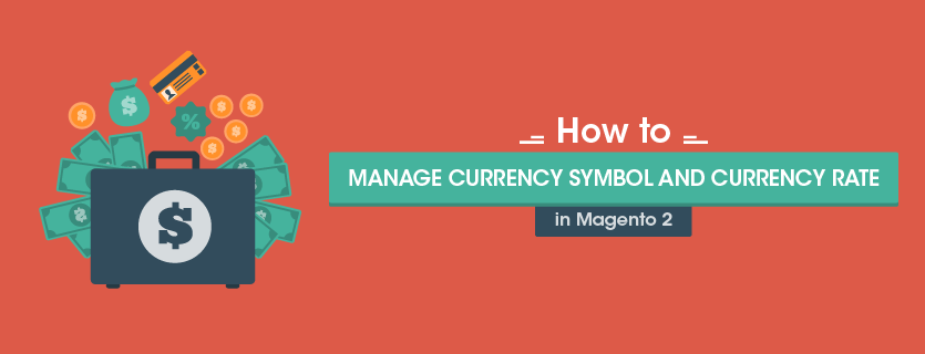 How to Manage Currency Symbol and Currency Rate in Magento 2