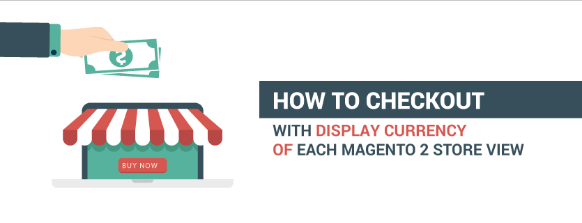 How to Checkout with Display Currency of each Magento 2 Store View