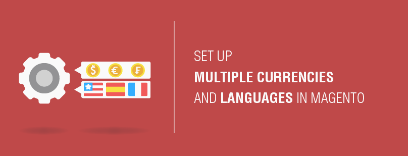 How to Set up Multiple Languages and Currencies in Magento 1 and 2