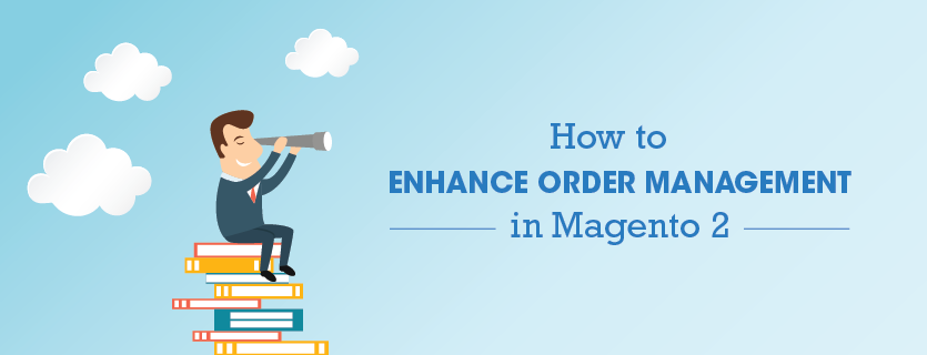 How to Enhance Order Management in Magento 2