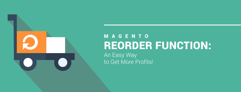 Magento Reorder Function: An Easy Way to Get More Profits!
