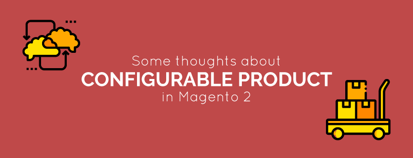 Some Thoughts about Configurable Product in Magento 2