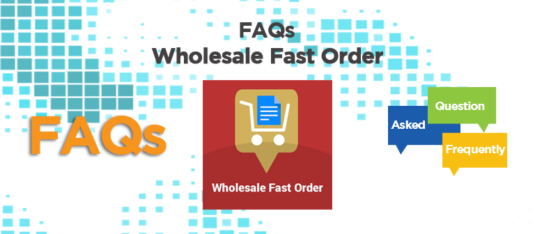 FAQs: Amazing things about Magento Wholesale Fast Order